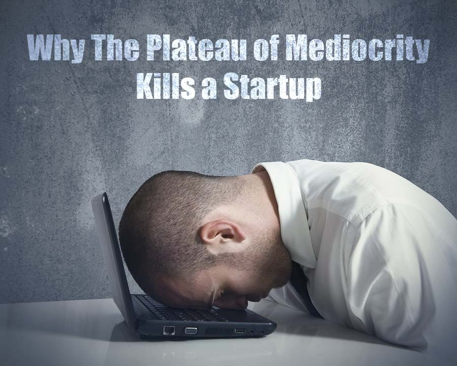 Why The Plateau of Mediocrity Kills a Startup